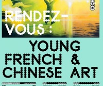 Rendez-Vous: Young French and Chinese Artists